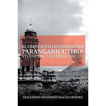 El crepsculo encendido de Parangaricutiro vivencias y reminiscencias by Macas Mndez & Guillermo Humberto