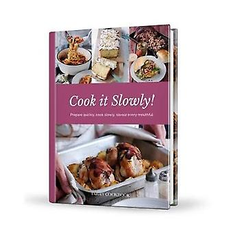 Cook it Slowly! - Prepare Quickly - Cook Slowly - Savour Every Mouthfu