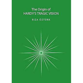 The Origin of Hardy's Tragic Vision (1st Unabridged) by Riza Ozturk -