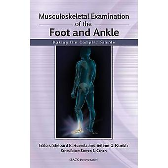 Musculoskeletal Examination of the Foot and Ankle - Making the Complex