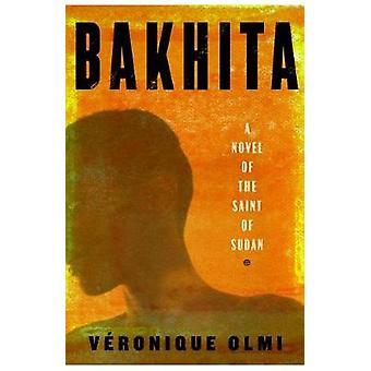 Bakhita - A Novel of the Saint of Sudan by Veronique Olmi - 9781590519