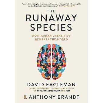 The Runaway Species - How Human Creativity Remakes the World by David