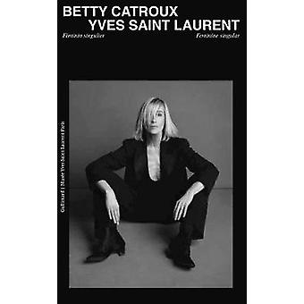 Betty Catroux - Yves Saint Laurent - Feminine Singular by Editions Gal