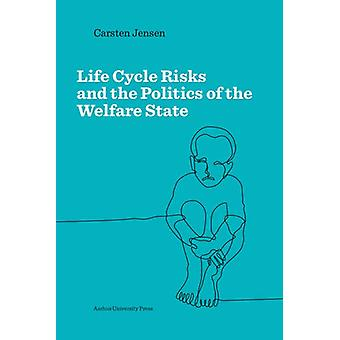 Lifecycle Risks and the Politics of the Welfare State by Carsten Jens