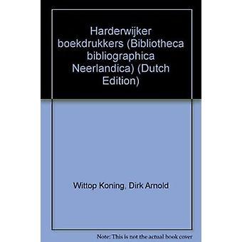 Harderwijker Boekdrukkers by Dirk Arnold Wittop Koning - 978906004386