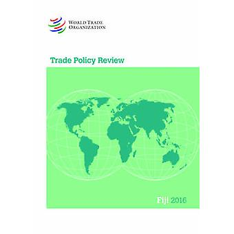 Trade Policy Review - Fiji - 2016 by World Trade Organization - 978928