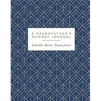 A Grandfathers Memory Journal  Look Back. Record. Treasure Forever. by Joanna Gray
