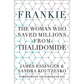 Frankie - The Woman Who Saved Millions from Thalidomide by James Essin