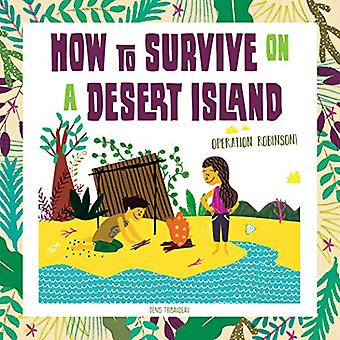 How to Survive on a Desert Island - Operation Robinson! by  -Denis Tri