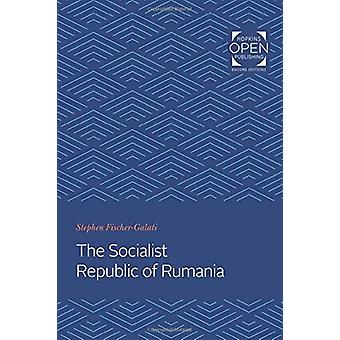The Socialist Republic of Rumania by Stephen Fischer-Galati - 9781421