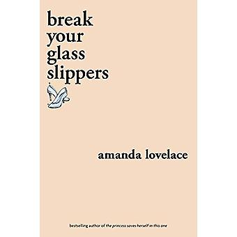break your glass slippers by Amanda Lovelace - 9781524851897 Book