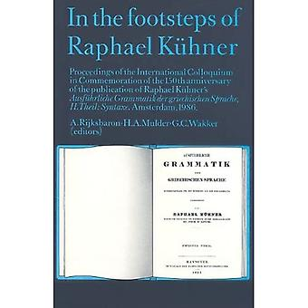 In the Footsteps of Raphael Kuhner: Proceedings on the International Colloquium in Commemoration of the 150th Anniversary of the Publication of Raph