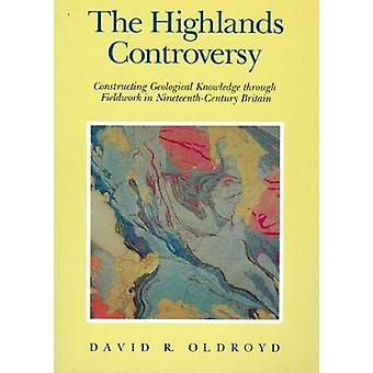 The Highlands Controversy - Constructing Geological Knowledge through Fieldwork in Nineteenth-Century Britain