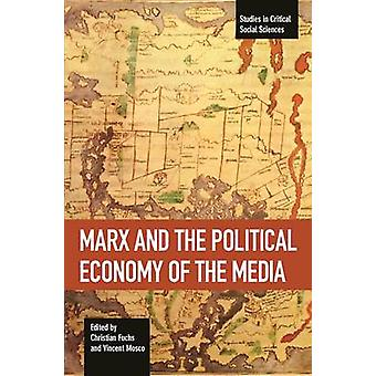 Marx And The Political Economy Of The Media by Edited by Vincent Mosco Edited by Christian Fuchs