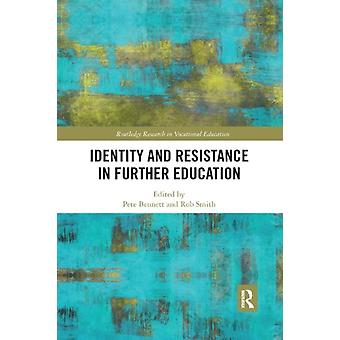Identity and Resistance in Further Education by Edited by Pete Bennett & Edited by Rob Smith