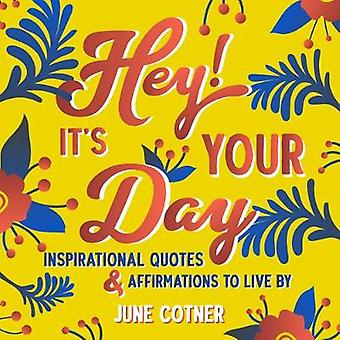 Hey Its Your Day Inspirational Quotes and Affirmations to Live By