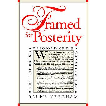 Framed for Posterity - Enduring Philosophy of the Constitution by Ralp