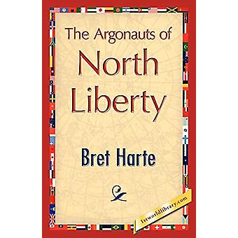 The Argonauts of North Liberty by Bret Harte - 9781421848006 Book