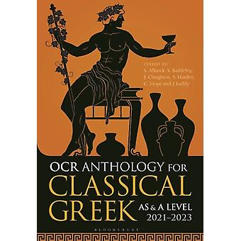 OCR Anthology for Classical Greek AS ja A Level 20212023 by Edited by Simon Allcock & Edited by Sam Baddeley & Edited by John Claughton & Edited by Dr Alastair Harden & Edited by Dr Sarah Harden & Edited by Carl Hope & Edited by Jo Lashly