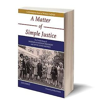A Matter of Simple Justice The Untold Story of Barbara Hackman Franklin and a Few Good Women