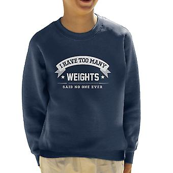 I Have Too Many Weights Said No One Ever Kid's Sweatshirt