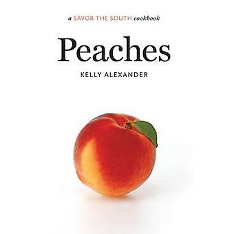 Peaches - A Savor the South Cookbook by Kelly Alexander - 978146960197