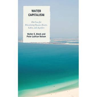 Capitalismo di acqua - il caso per privatizzare gli oceani - fiumi - laghi-