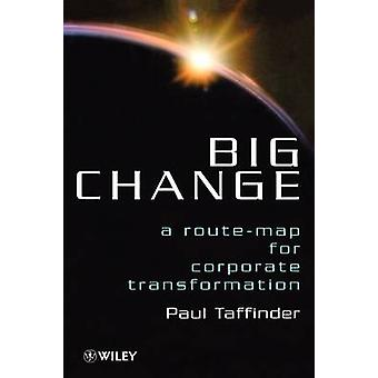 Big Change - Route-map for Corporate Transformation by Paul Taffinder