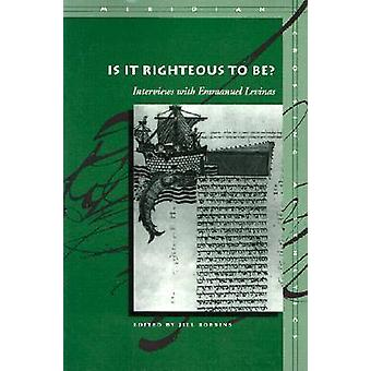 Is it Righteous to be? - Interviews with Emmanuel Levinas by Emmanuel