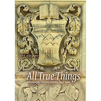 Allemaal waar dingen - een geschiedenis van de Universiteit van Alberta - 1908-2008 b