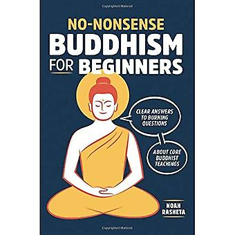 No-Nonsense Buddhism for Beginners: Clear Answers to� Burning Questions about Core Buddhist Teachings
