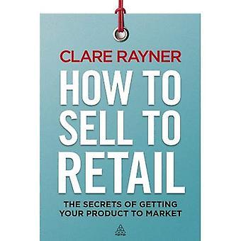 Hur man säljer till detaljhandeln: hemligheter för att få din produkt till marknaden