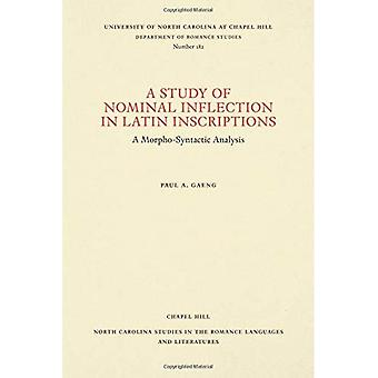 A Study of Nominal Inflection in Latin Inscriptions: A Morpho-Syntactic Analysis (North Carolina Studies in the Romance Languages and Literatures)
