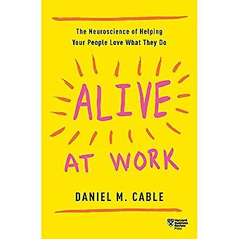 Alive at Work: The Neuroscience of Helping Your People Love What They� Do