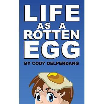 Life as a Rotten Egg by Delperdang & Cody D.