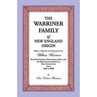 La famiglia Warriner d'origine del New England. Essendo una storia e la genealogia di William Warriner Pioneer Settler di Springfield Massachusetts e suo D da Edwin & Warriner
