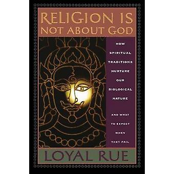 Religion er ikke om Gud hvor åndelige traditioner Nurture vores biologiske natur og hvad at forvente, når de ikke ved Rue & Loyal