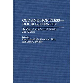 Old and Homeless  DoubleJeopardy An Overview of Current Practice and Policies by Rich & Diane Wiatt