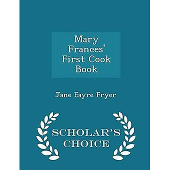 Mary Frances First Cook Book  Scholars Choice Edition by Fryer & Jane Eayre