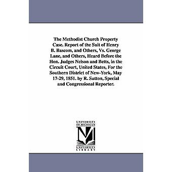 The Methodist Church Property Case. Report of the Suit of Henry B. BASCOM and Others vs. George Lane and Others Heard Before the Hon. Judges Nelso by Bascom & Henry Bidleman