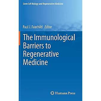 The Immunological Barriers to Regenerative Medicine by Fairchild & Paul J.