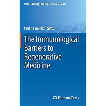 De immunologiska hindren för regenerativ medicin av Fairchild & Paul J.