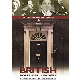 British Political Leaders A Biographical Dictionary by Laybourn & Keith