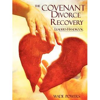 The Covenant Divorce Recovery Leaders Handbook by Powers & Wade