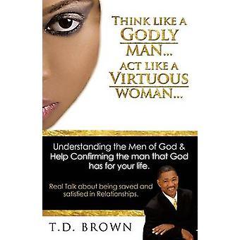 Denk dat als een goddelijke mens... Handelen als een deugdzame vrouw... door Brown & T.D.