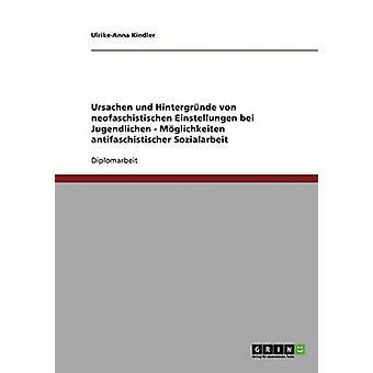 Ursachen und Hintergrnde von neofaschistischen Einstellungen bei Jugendlichen. Mglichkeiten antifaschistischer Sozialarbeit by Kindler & UlrikeAnna