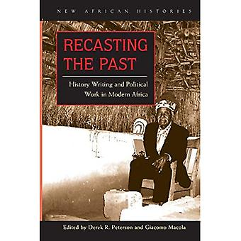 Recasting the Past: History Writing and Political Work in Modern Africa