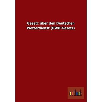 Gesetz Ber Den Deutschen Wetterdienst DWDGesetz von Ohne Autor