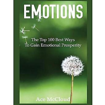 Emotions: The Top 100 Best� Ways to Gain Emotional Prosperity (Guide & Strategies for Mastering Your Emotions)