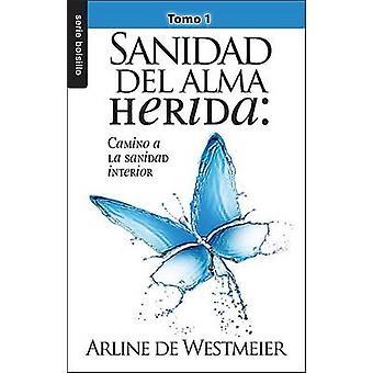 Sanidad del Alma Herida - Tomo 1 - Camino a la Sanidad Interior by Arl
